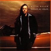 Beneath My Wheels von Kevin Welch
