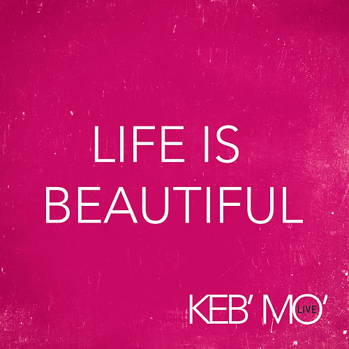 Life Is Beautiful by Keb' Mo'