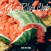 Not My Girl by Tokyo Police Club
