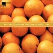 Banana Sandwich by The Pearlfishers