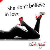 She Don't Believe in Love by Charles Wright