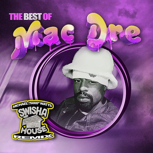 The Best Of Mac Dre (Swisha House Remix) by Mac Dre
