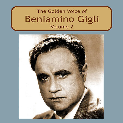The Golden Voice of Beniamino Gigli, Vol. 2 by Beniamino Gigli