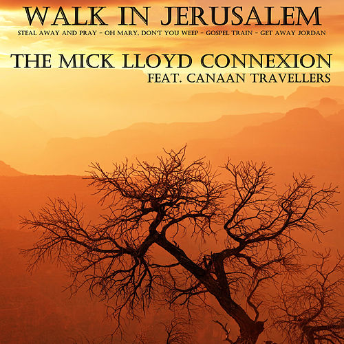 Walk in Jerusalem by The Mick Lloyd Connection
