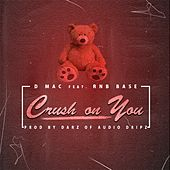 Crush on You (feat. Rnb Base) - Single by D Mac