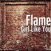 Girl Like You by Flame
