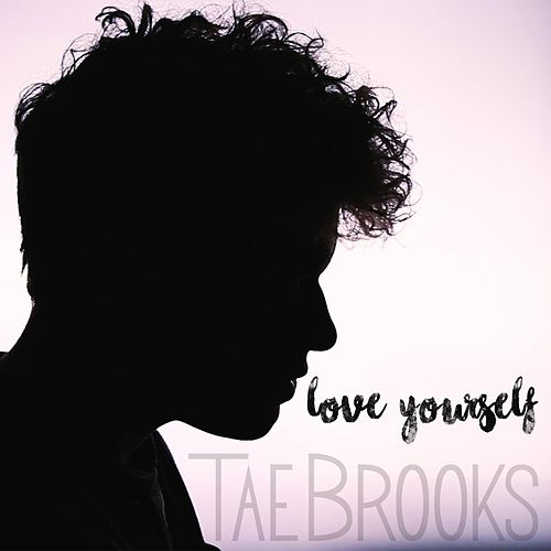 Love Yourself by Tae Brooks