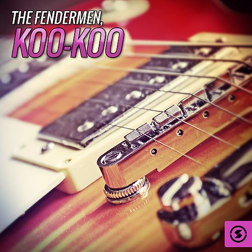 Koo-Koo by Fendermen