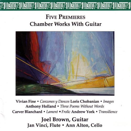 Five Premieres • Chamber Works with Guitar by Joel Brown
