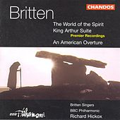 BRITTEN: World of Spirit (The) / Suite from King Arthur / American Overture by Various Artists