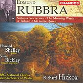 RUBBRA: Sinfonia concertante / A Tribute / The Morning Watch / Ode to the Queen by Various Artists