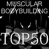 Muscular Bodybuilding Top 50 by Various Artists