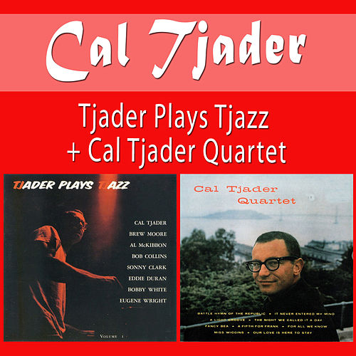 Tjader Plays Tjazz + Cal Tjader Quartet by Cal Tjader