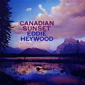 Canadian Sunset (Bonus Track Version) by Eddie Heywood