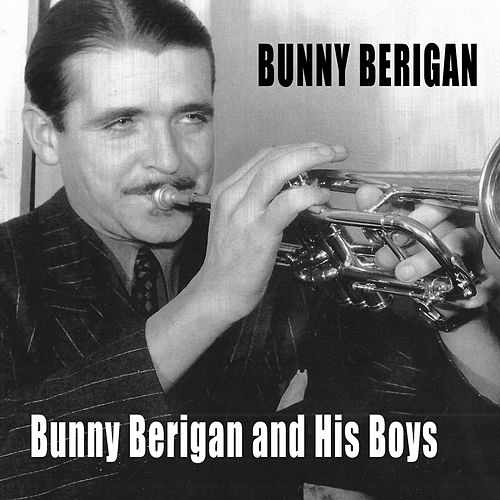 Bunny Berigan and His Boys (Bonus Track Version) by Bunny Berigan