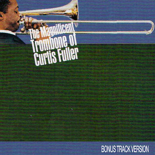 The Magnificent Trombone of Curtis Fuller (Bonus Track Version) by Curtis Fuller