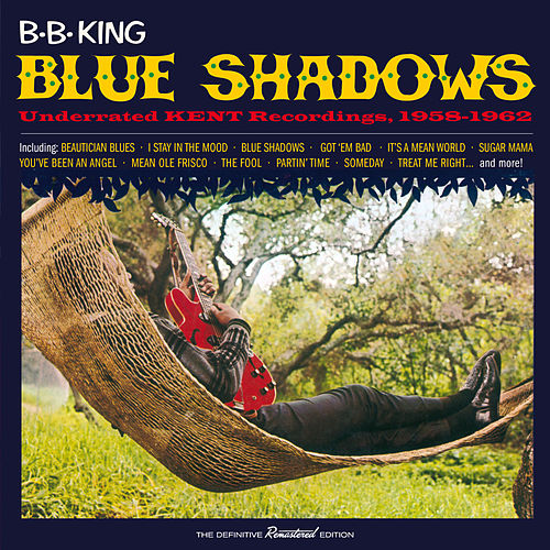 Blue Shadows: Underrated King Recordings, 1958 - 1962 by B.B. King