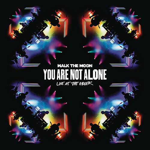 You Are Not Alone (Live At The Greek) by Walk The Moon