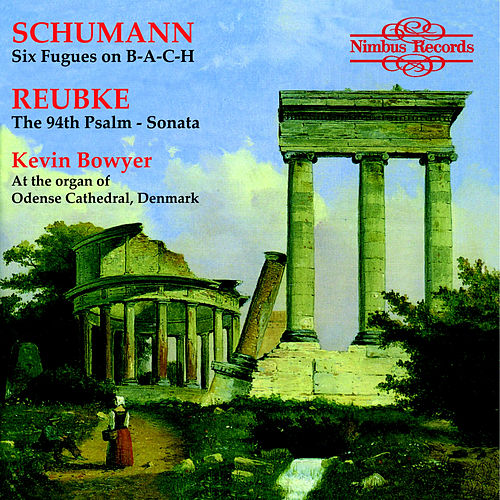Schumann & Reubke: Works for Organ by Kevin Bowyer