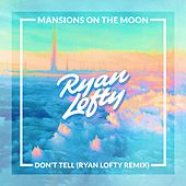Don't Tell (Ryan Lofty Remix) by Mansions on the Moon