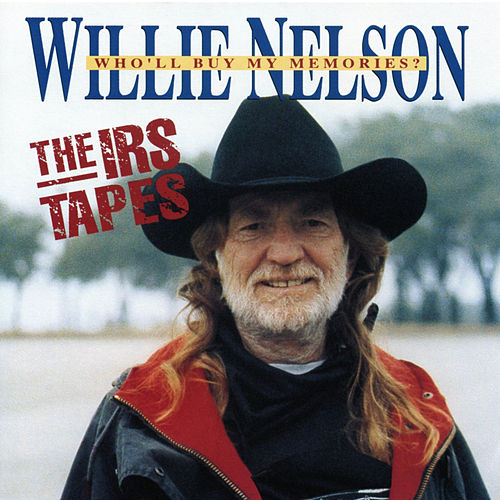 The IRS Tapes: Who'll Buy My Memories by Willie Nelson