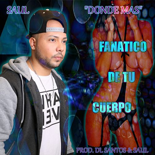 Fanático De Tu Cuerpo by Saul