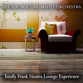Totally Frank Sinatra Lounge Experience by The Lounge Unlimited Orchestra