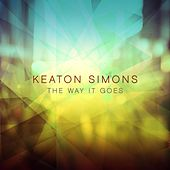 The Way It Goes by Keaton Simons