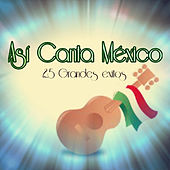 Así Canta México - 25 Grandes Éxitos by Various Artists