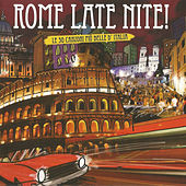 Rome Late Nite: Le 30 canzoni piú belle d' Italia by Various Artists