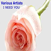 I Need You by Various Artists
