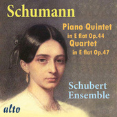 Schumann: Piano Quintet in E-Flat Op. 44, Quartet in E-Flat Op. 47 by The Schubert Ensemble