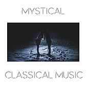 Mystical Classical Music by Various Artists