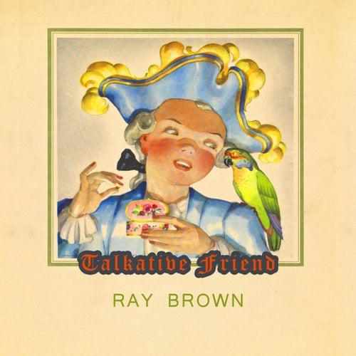 Talkative Friend von Ray Brown