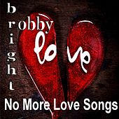 No More Love Songs - Single by Robby Bright