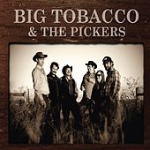 Big Tobacco & the Pickers by Big Tobacco