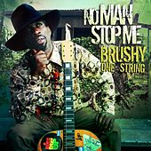 No Man Stop Me by Brushy One String