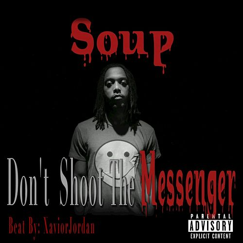 Don't Shoot The Messenger by Soup