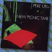 New Picnic Time by Pere Ubu