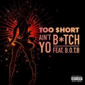Ain't Yo Bitch (feat. B.O.T.B) von Too Short