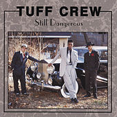 Still Dangerous by Tuff Crew
