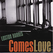 Comes Love by Loston Harris