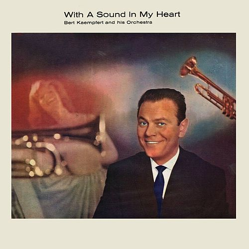 With a Sound in My Heart by Bert Kaempfert