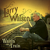 Waitin' on a Train by Larry Wilson