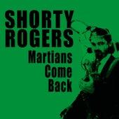 Martians Come Back! (Bonus Track Version) by Shorty Rogers