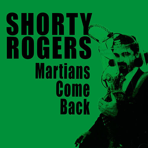 Martians Come Back! (Bonus Track Version) by Shorty Rogers