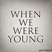 When We Were Young by Gavin Mikhail