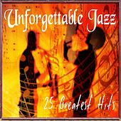 Unforgettable Jazz - 25 Greatest Hits by Various Artists