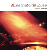 Destination: House (Continuous DJ Mix by Deepfeel) by Various Artists