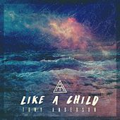 Like a Child - Single by Tony Anderson